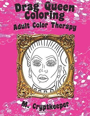Drag Queen Coloring Book: Adult Color Therapy: Featuring Rupaul Alaska Thunderf: