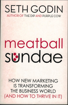 Meatball Sundae: How New Marketing is Transforming the Business World Seth Godin