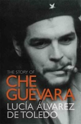 The Story of Che Guevara by Lucia Alvarez de Toledo (Paperback, 2011)