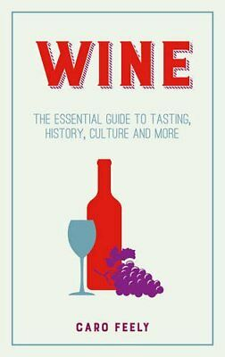 Wine: The Essential Guide to Tasting, History, Cult... by Feely, Caro 1849537496