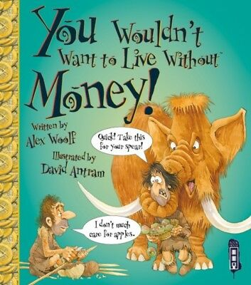 You Wouldn't Want to Live Without Money! (Paperback), Woolf, Alex...