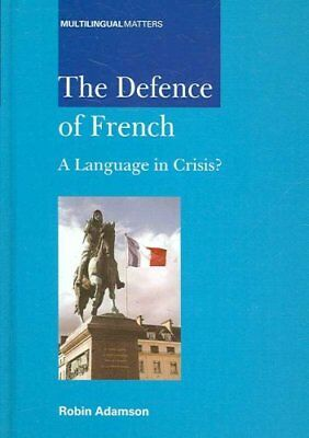 The Defence of French: A Language in Crisis? by Robin Adamson (Hardback, 2007)