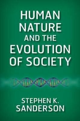 Human Nature and the Evolution of Society by Stephen K. Sanderson (Paperback,...