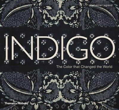 Indigo: The Colour that Changed the World (Hardcover), Legrand, C...