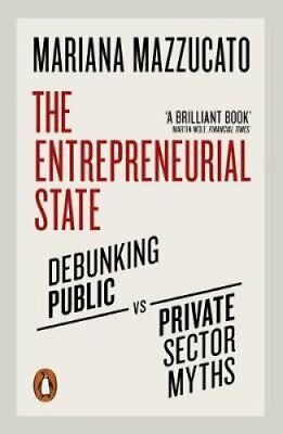 The Entrepreneurial State Debunking Public vs. Private Sector M... 9780141986104