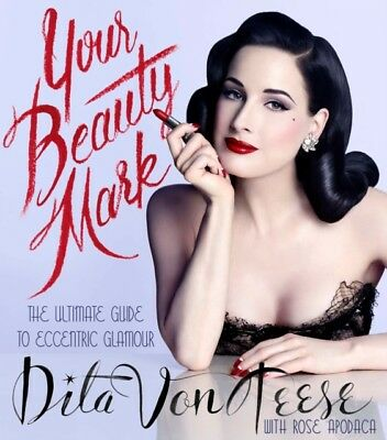 Your Beauty Mark: The Ultimate Guide to Eccentric Glamour (Hardco...