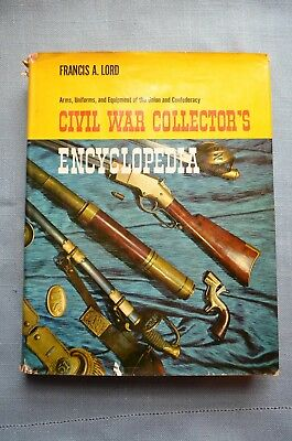 Civil War Collector's Encyclopedia; Arms, Uniforms...by Francis A. Lord
