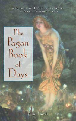 The Pagan Book of Days: A Guide to the Festivals, Traditions, and Sacred Days...