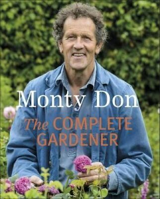 The Complete Gardener A Practical, Imaginative Guide to Every A... 9781405342704