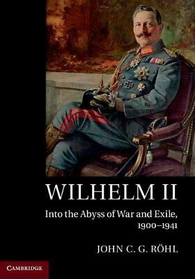 Wilhelm II: Into the Abyss of War and Exile, 1900–1941, Röhl, John C. G., Very G