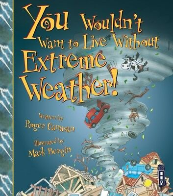 You Wouldn't Want to Live Without Extreme Weather! (Paperback), C...