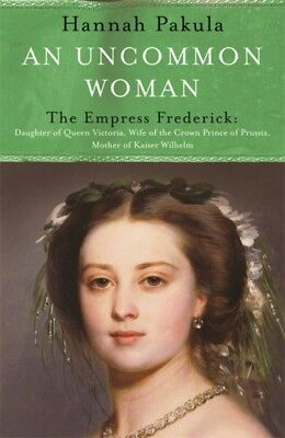 An Uncommon Woman: The Life of Princess Vicky: The Empress Freder...