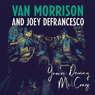 Van Morrison & Joey DeFrancesco - You're Driving Me Crazy (NEW CD)