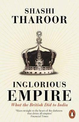Inglorious Empire What the British Did to India by Shashi Tharoor 9780141987149