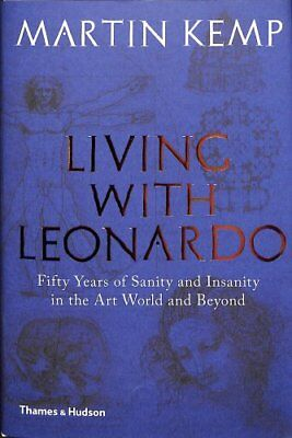 Living with Leonardo Fifty Years of Sanity and Insanity in the ... 9780500239568
