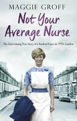 Not your Average Nurse: The Entertaining True Story of a Student Nurse in...
