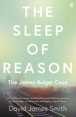 The Sleep of Reason The James Bulger Case by David James Smith 9780571340569