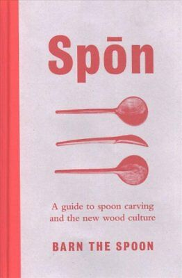Spon: A Guide to Spoon Carving and the New Wood Culture by Barn the Spoon...