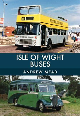 Isle of Wight Buses by Andrew Mead 9781445669083 (Paperback, 2017)