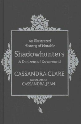 An Illustrated History of Notable Shadowhunters and Denizens of... 9781471161193
