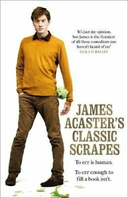 James Acaster's Classic Scrapes - the Hilarious Sunday Times Bestseller by...