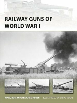 Railway Guns of World War I by Marc Romanych, Greg Heuer (Paperback, 2017)