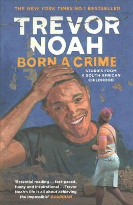 Born A Crime Stories from a South African Childhood by Trevor Noah 9781473635302