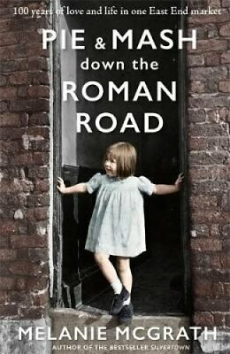 Pie and Mash Down the Roman Road 100 years of love and life in ... 9781473641969