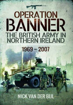 Operation Banner: The British Army in Northern Ireland 1969 - 2007 by...