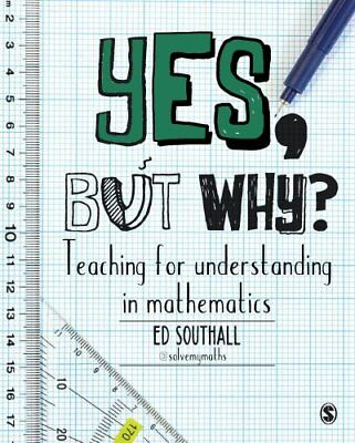 Yes, but why? Teaching for understanding in mathematics by Ed Southall...