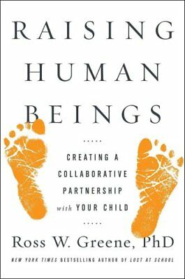 Raising Human Beings: Creating a Collaborative Partnership with Your Child by...
