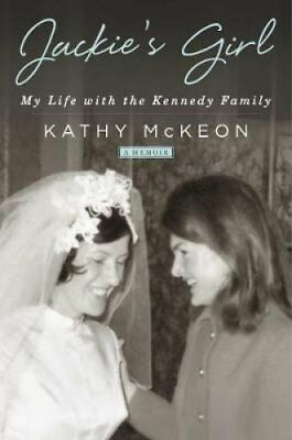 Jackie's Girl: My Life with the Kennedy Family by Kathy McKeon (Paperback, 2017)