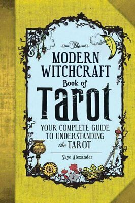 The Modern Witchcraft Book of Tarot: Your Complete Guide to Understanding the...