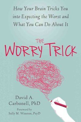 The Worry Trick How Your Brain Tricks You into Expecting the Wo... 9781626253186