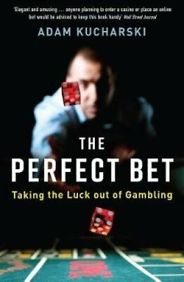 The Perfect Bet: Taking the Luck out of Gambling by Adam Kucharski...