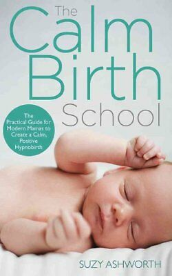 The Calm Birth Method: Your Complete Guide to a Positive Hypnobirthing...