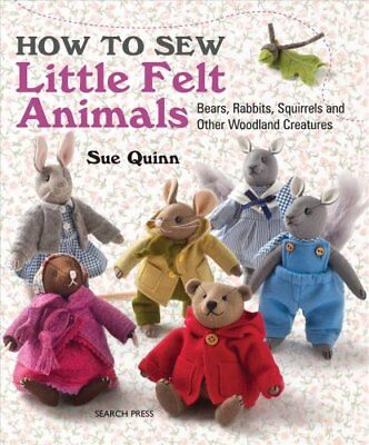 How to Sew Little Felt Animals Bears, Rabbits, Squirrels and Ot... 9781782210702