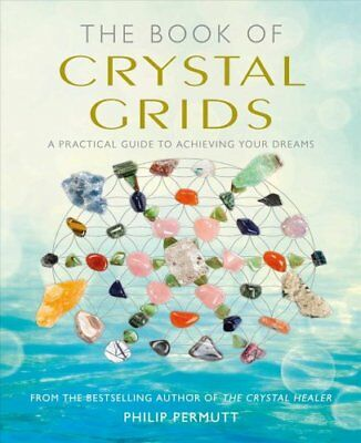 The Book of Crystal Grids A Practical Guide to Achieving Your D... 9781782494829