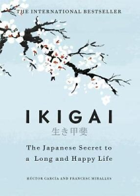 Ikigai: The Japanese secret to a long and happy life by Hector Garcia,...