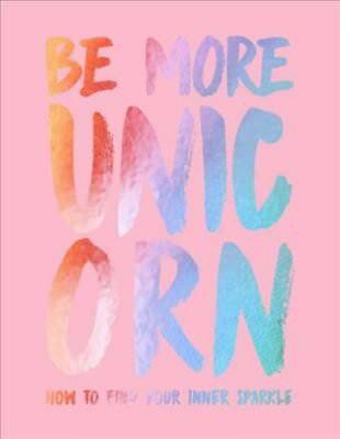 Be More Unicorn How to find your inner sparkle by Joanna Gray 9781787131224