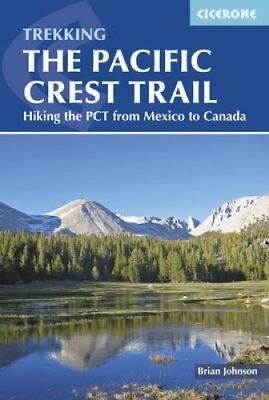 The Pacific Crest Trail: Hiking the PCT from Mexico to Canada by Brian...