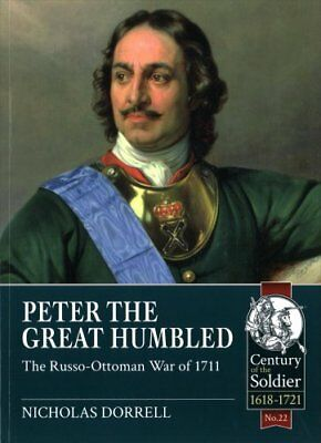 Peter the Great Humbled: The Russo-Ottoman War of 1711 by Nicholas Dorrell...