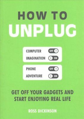How to Unplug Get Off Your Gadgets and Start Enjoying Real Life 9781849538565