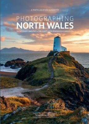 Photographing North Wales: A Photo-Location Guidebook 9780992905118