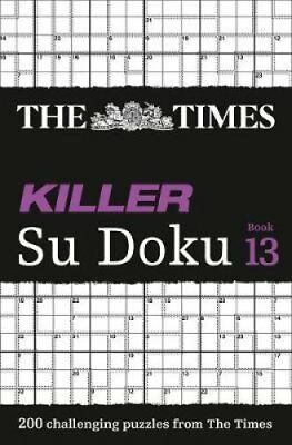 The Times Killer Su Doku Book 13: 200 Lethal Su Doku Puzzles by The Times...