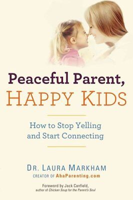 Peaceful Parent, Happy Kids How to Stop Yelling and Start Conne... 9780399160288