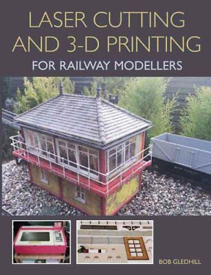 Laser Cutting and 3-D Printing for Railway Modellers by Bob Gledhill...