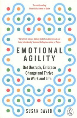 Emotional Agility: Get Unstuck, Embrace Change and Thrive in Work and Life by...