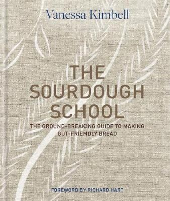 The Sourdough School: How to make delicious and healthy bread at home by...