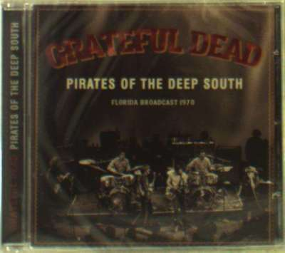 Grateful Dead - Pirates Of The Deep South NEW CD